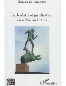 Serf-arbitre et justification selon Martin Luther
