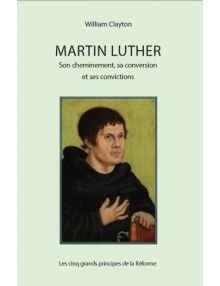 Martin Luther : son cheminement, sa conversion et ses convictions (Version EPUB)