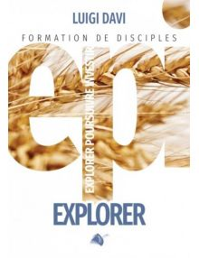 Explorer, formation de disciples. Explorer Poursuivre Investir volume 1