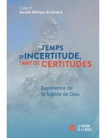 Temps d'incertitudes tant de certitudes