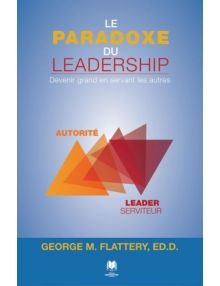 Le paradoxe du leadership. Devenir grand en servant les autres