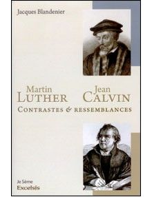 Martin Luther Jean Calvin Contrastes et ressemblances